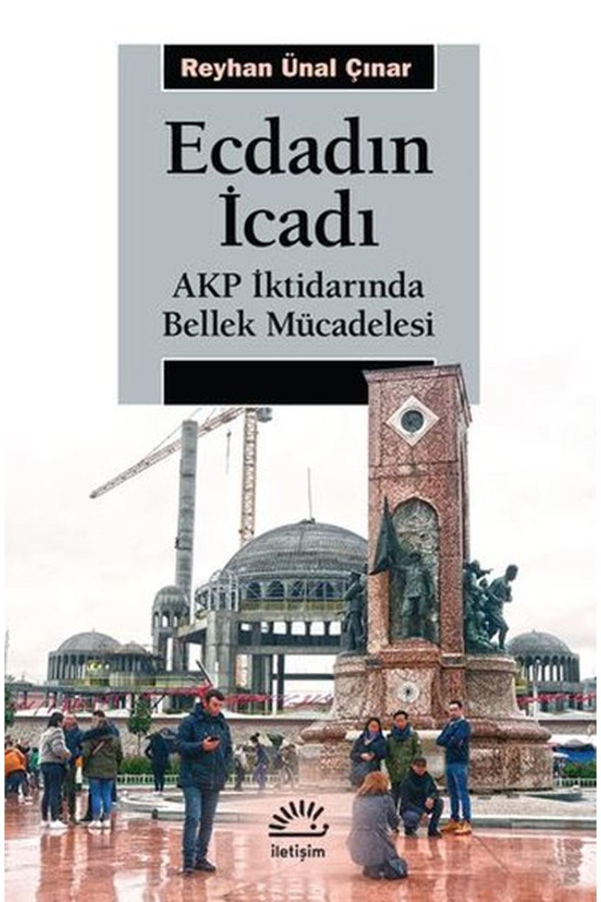 REYHAN ÜNAL ÇINAR - ECDADIN İCADI - AKP İKTİDARINDA BELLEK MÜCADELESİ