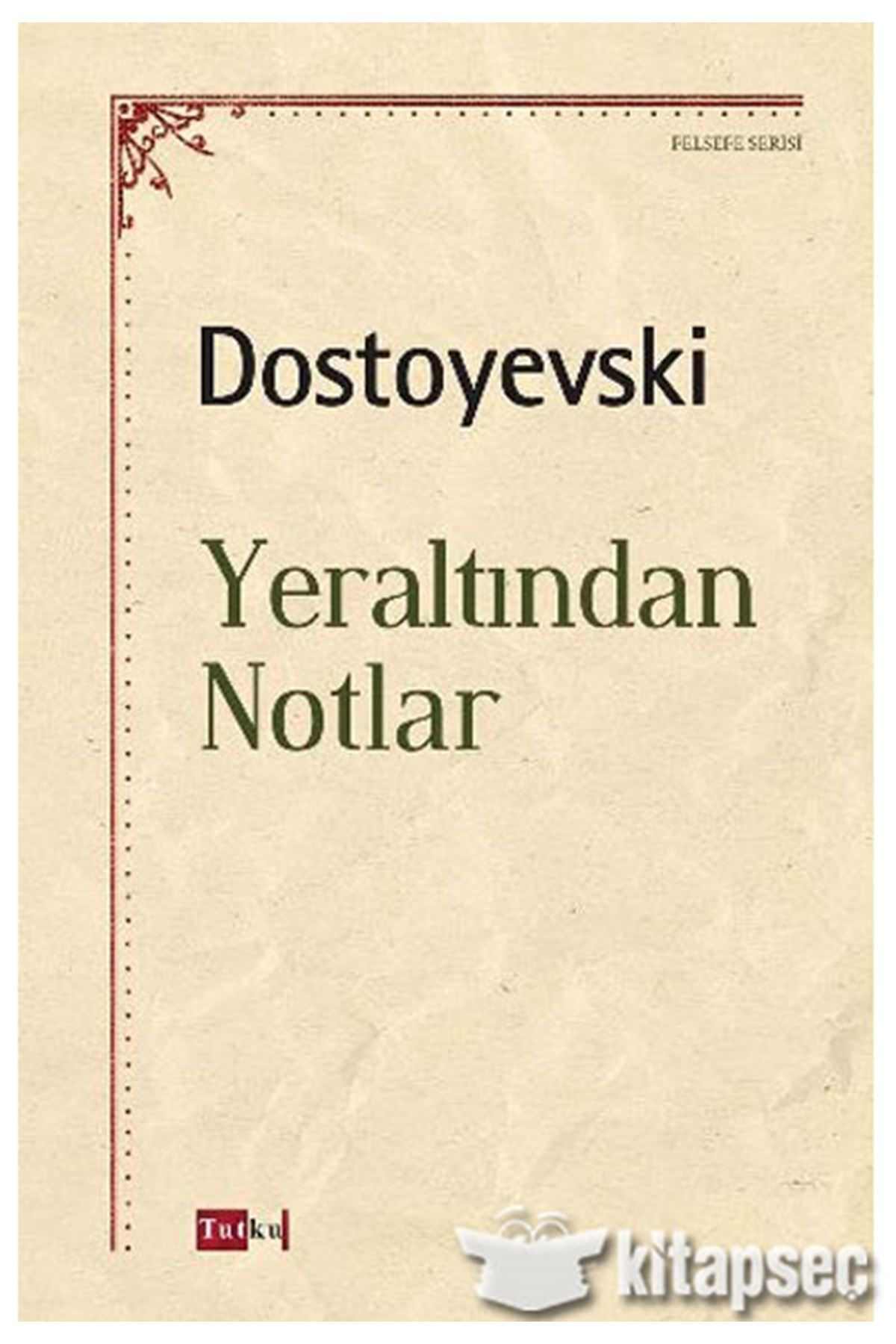 DOSTOYEVSKİ - YERALTINDAN NOTLAR