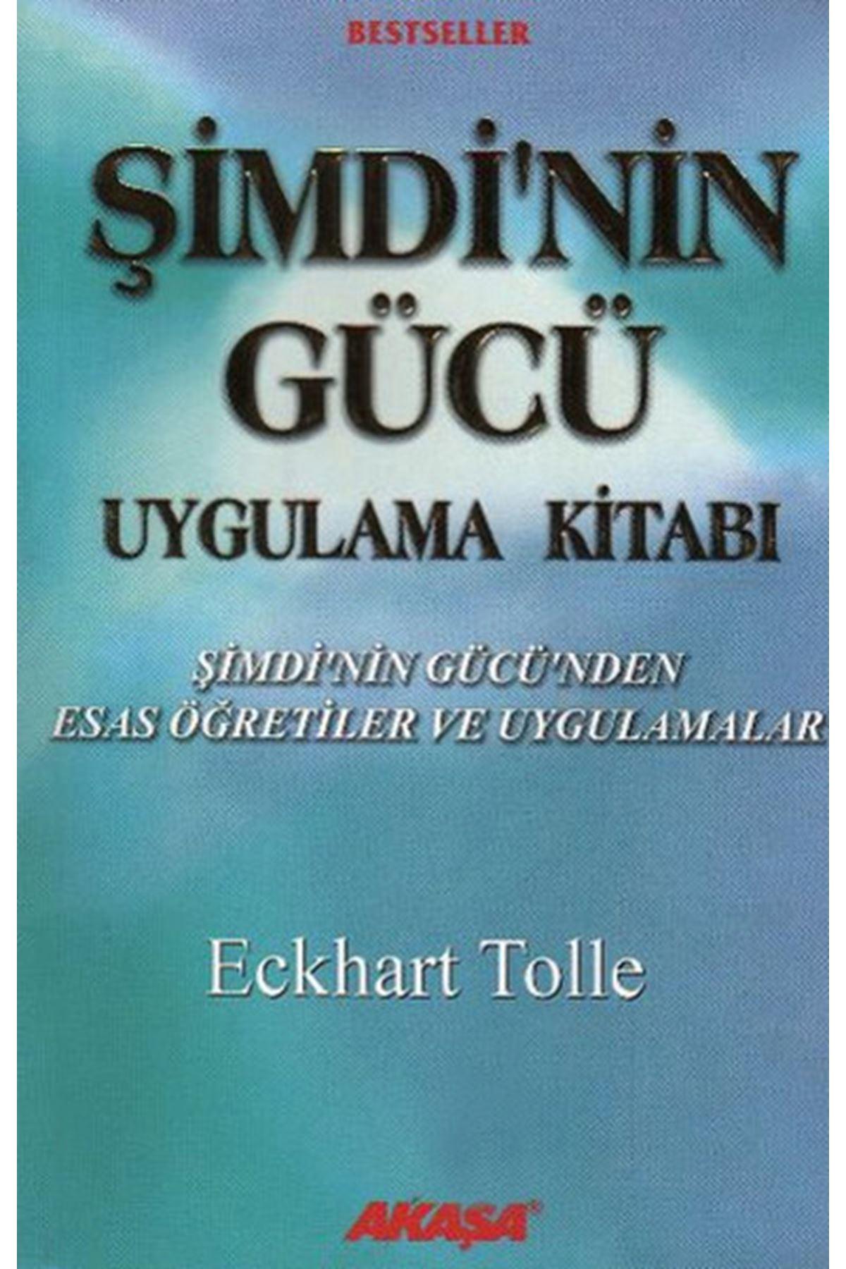 ECKHART TOLLE - ŞİMDİ'NİN GÜCÜ UYGULAMA KİTABI