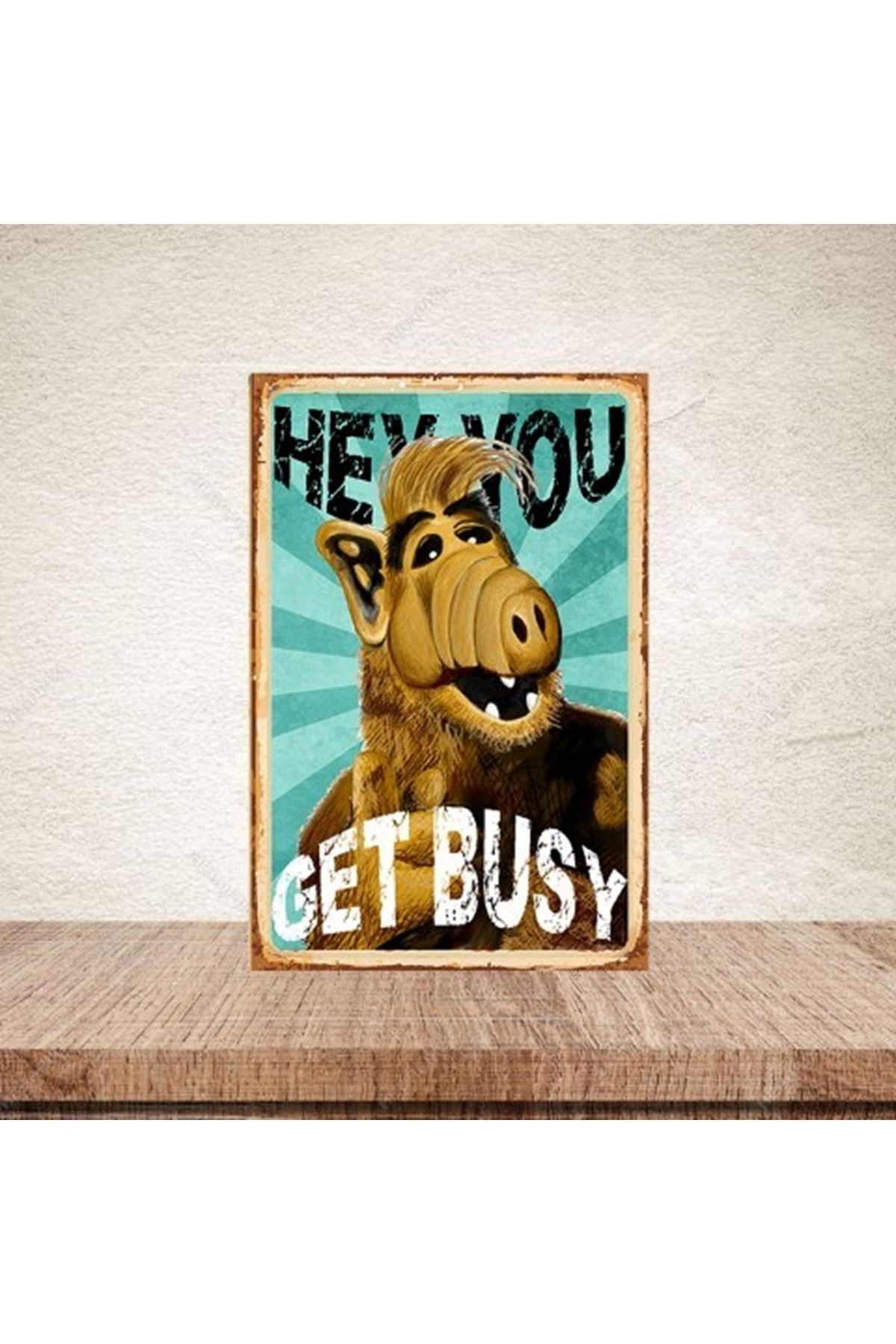 HEY YOU GET BUSY   - AHŞAP POSTER