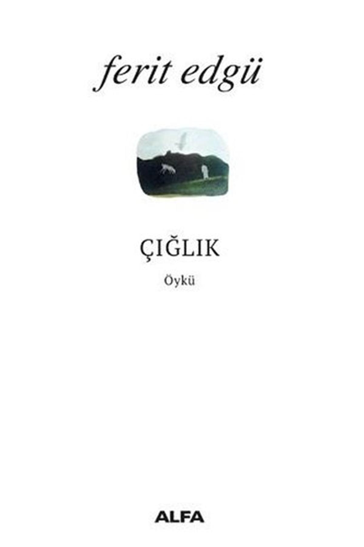 FERİT EDGÜ - ÇIĞLIK