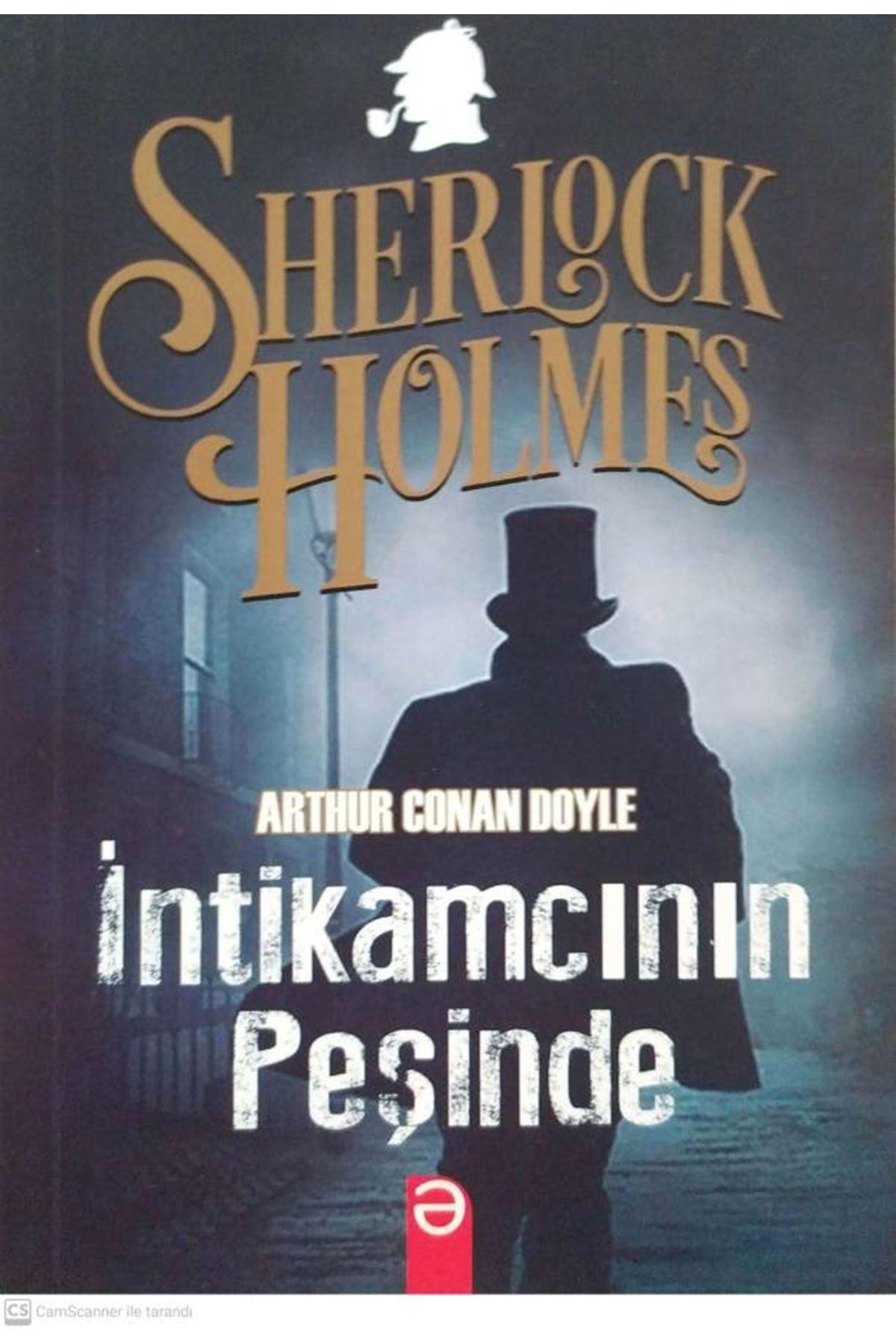 ARTHUR CONAN DOYLE - SHERLOCK HOLMES İNTİKAMCININ PEŞİNDE