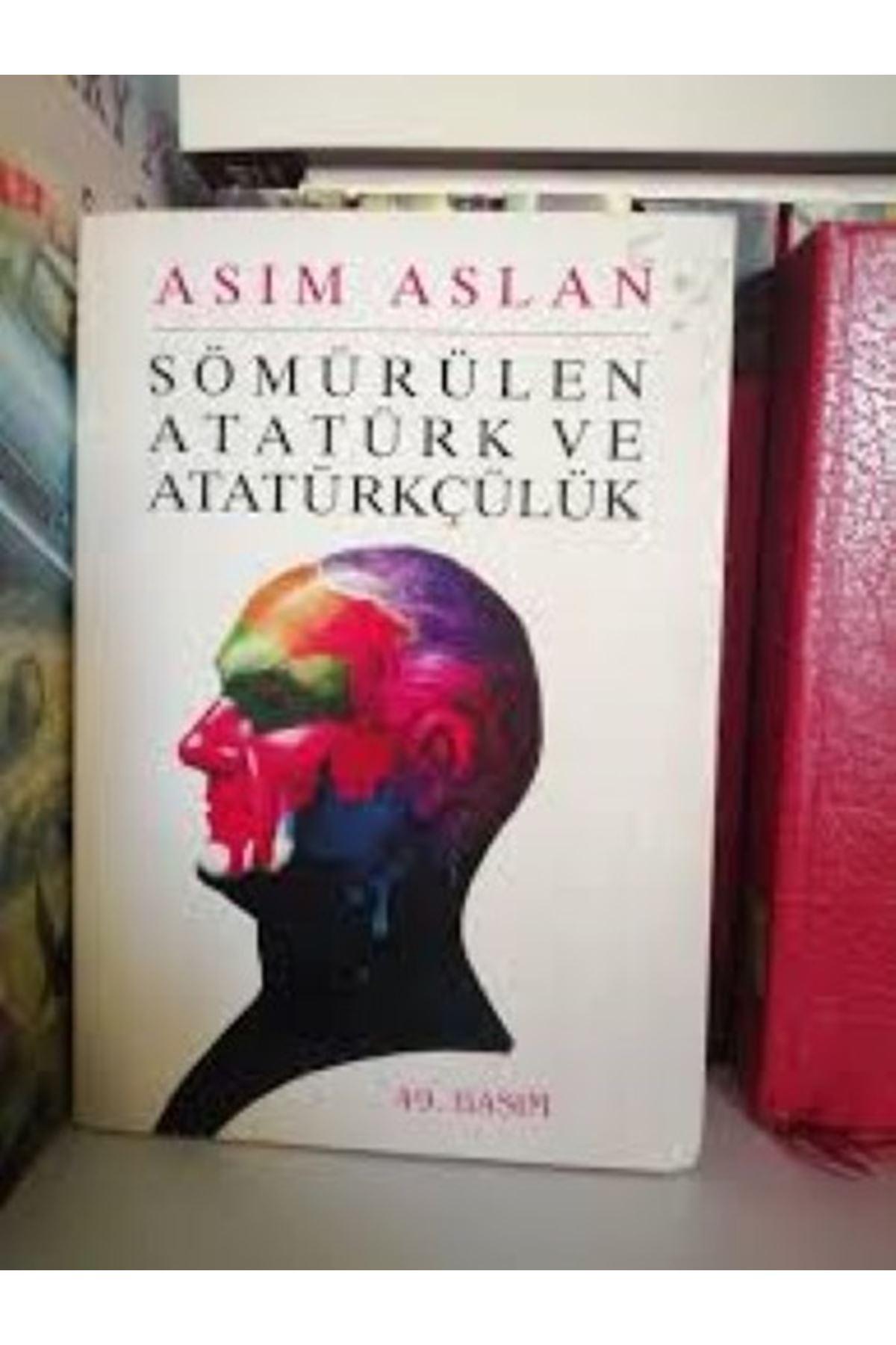 ASIM ASLAN - SÖMÜRÜLEN ATATÜRK VE ATATÜRKÇÜLÜK